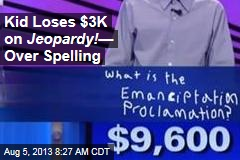 Kid Loses $3K on Jeopardy! — Over Spelling