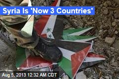 Syria 'Now 3 Countries'