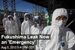 Fukushima Leak Now an 'Emergency'