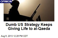 Dumb US Strategy Keeps Giving Life to al-Qaeda