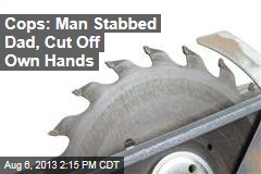 Cops: Man Stabbed Dad, Cut Off Own Hands