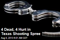 4 Dead, 4 Hurt in Texas Shooting Spree
