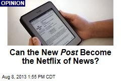 Can the New Post Become the Netflix of News?