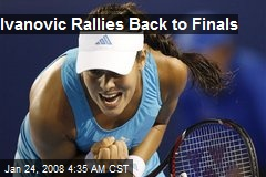 Ivanovic Rallies Back to Finals