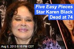 Five Easy Pieces Star Karen Black Dead at 74
