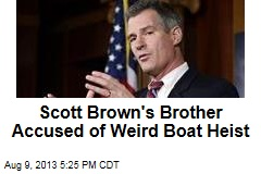 Scott Brown's Brother Accused of Weird Boat Heist