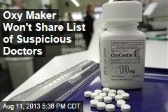 Oxy Maker Won't Share List of Suspicious Doctors