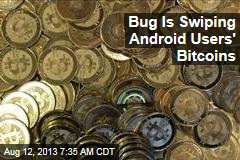 Bug Is Swiping Android Users' Bitcoins