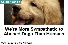 Abused Dogs Are More Sympathetic Than Humans