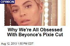 Why We're All Obsessed With Beyonce's Pixie Cut