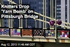 Knitters Drop 'Yarn Bomb' on Pittsburgh Bridge
