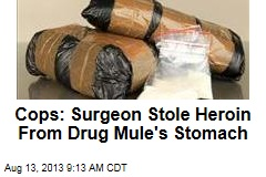 Cops: Surgeon Stole Heroin From Drug Mule's Stomach