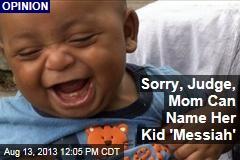 Sorry, Judge, Mom Can Name Her Kid 'Messiah'