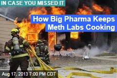 How Big Pharma Keeps Meth Labs Cooking