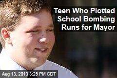 Teen Who Plotted School Bombing Runs for Mayor