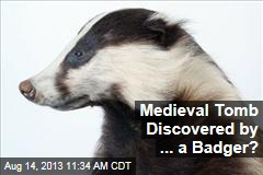 Medieval Tomb Discovered by ... a Badger?