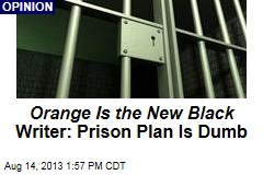Orange Is the New Black Writer: Prison Plan Is Dumb