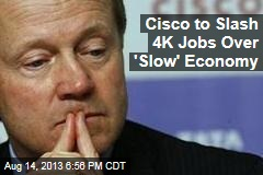 Cisco to Slash 4K Jobs Over 'Slow' Economy