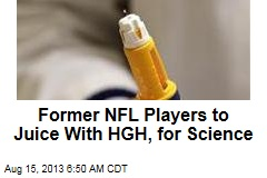 Former NFL Players to Juice With HGH, for Science