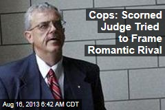 Cops: Scorned Judge Tried to Frame Romantic Rival