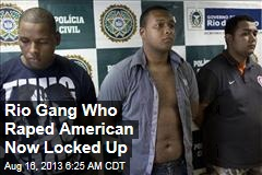 Rio Gang Who Raped American Now Locked Up