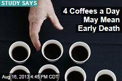 4 Coffees a Day May Mean Early Death