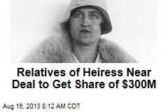 Relatives of Heiress Near Deal to Get Share of $300M