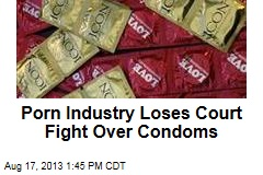 Porn Industry Loses Court Fight Over Condoms