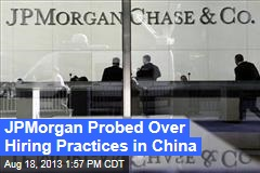 JPMorgan Probed Over Hiring Practices in China