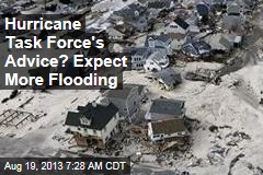 Hurricane Task Force's Advice? Expect More Flooding