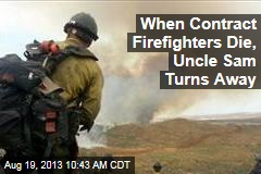 When Contract Firefighters Die, Uncle Sam Turns Away