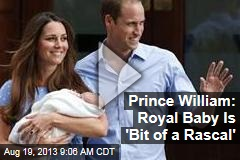 Prince William: Royal Baby Is 'Bit of a Rascal'