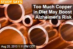 Too Much Copper in Diet May Boost Alzheimer's Risk