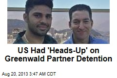 US Had 'Heads-Up' on Greenwald Partner Detention