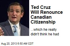 Ted Cruz Will Renounce Canadian Citizenship