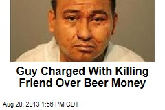Guy Charged With Killing Friend Over Beer Money