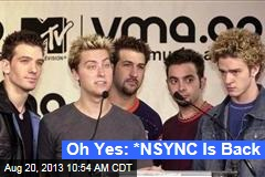 Oh Yes: *NSYNC Is Back