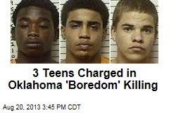 3 Teens Charged in Oklahoma 'Boredom' Killing