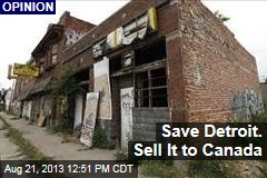Save Detroit. Sell it to Canada