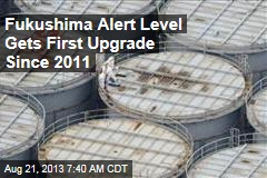 Japan Upgrades Fukushima Alert to 'Serious Incident'