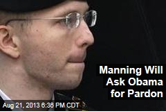 Manning Will Ask Obama for Pardon