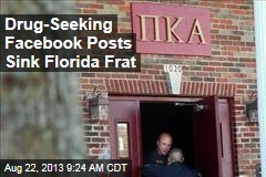 Drug-Seeking Facebook Posts Sink Florida Frat