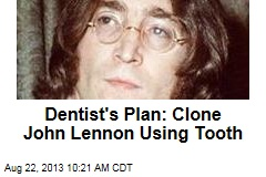 Dentist's Plan: Clone John Lennon Using Tooth