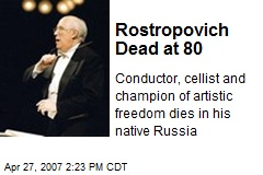 Rostropovich Dead at 80