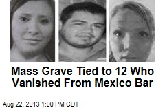 Mass Grave Tied to 12 Who Vanished From Mexico Bar