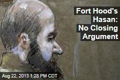 Fort Hood's Hasan: No Closing Argument