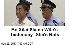 Bo Xilai Slams Wife's Testimony: She's Nuts