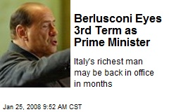Berlusconi Eyes 3rd Term as Prime Minister