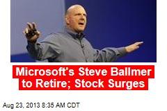 Microsoft's Steve Ballmer to Retire; Stock Surges