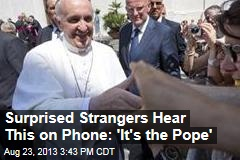 Surprised Strangers Hear This on Phone: 'It's the Pope'
